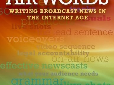 Air Words Writing Broadcast News in the Internet Age - Air Words: Writing Broadcast News in the Internet Age
