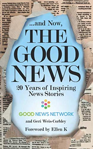 And Now The Good News 20 Years of Inspiring News Stories - ... And Now, The Good News: 20 Years of Inspiring News Stories