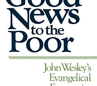 Good News to the Poor John Wesleys Evangelical Economics - Good News to the Poor: John Wesley's Evangelical Economics