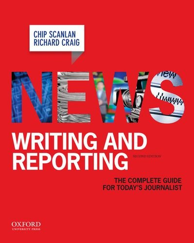 News Writing and Reporting The Complete Guide for Todays Journalist - News Writing and Reporting: The Complete Guide for Today's Journalist