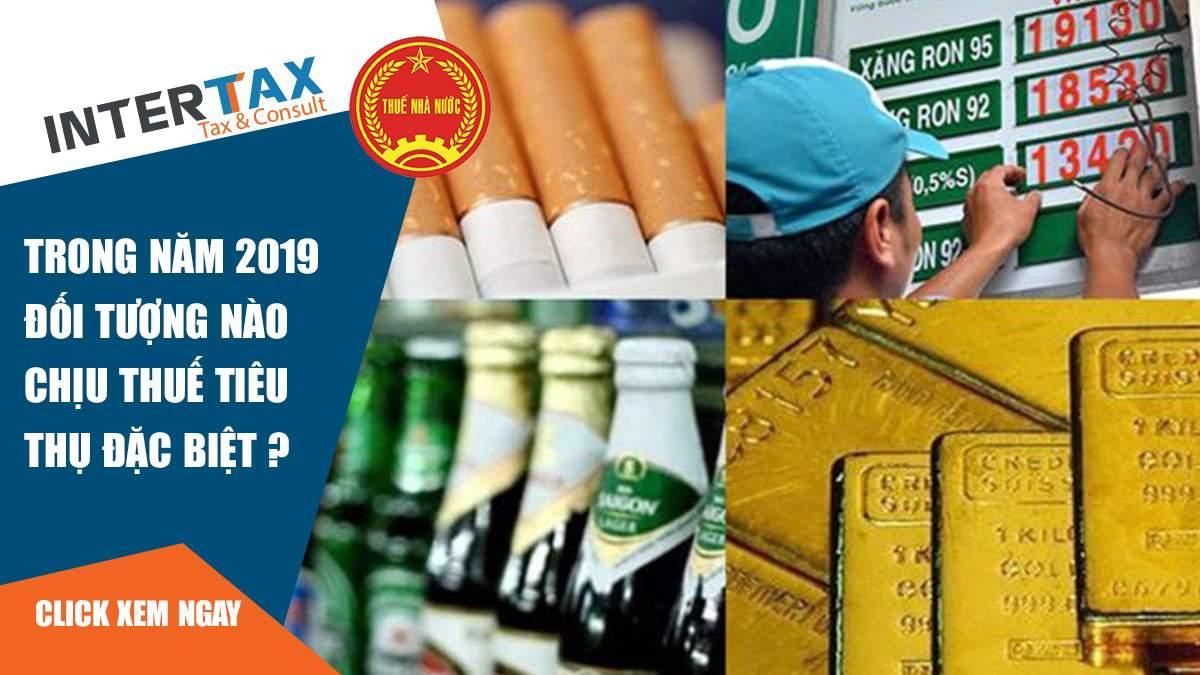 Trong năm 2019 đối tượng nào chịu thuế tiêu thụ đặc biệt ? 1 - INTERTAX