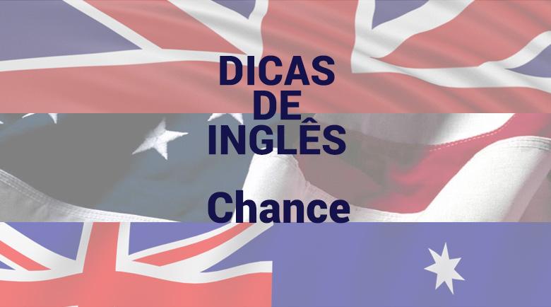 Dicas de Inglês - Chance