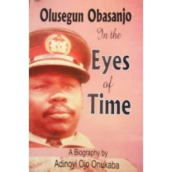 Image result for Olusegun Obasanjo In The Eyes of Time : A Biography by Adinoyi Ojo Onukaba