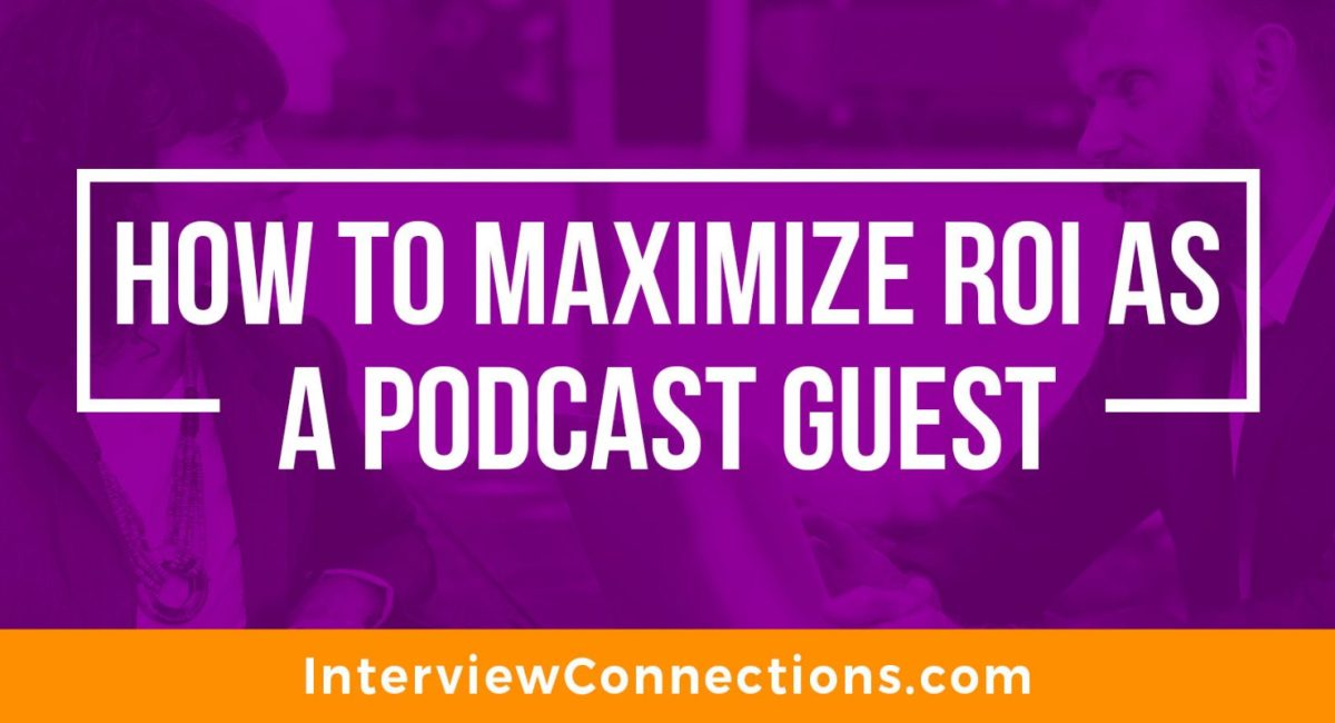 How To Maximize ROI as a Podcast Guest