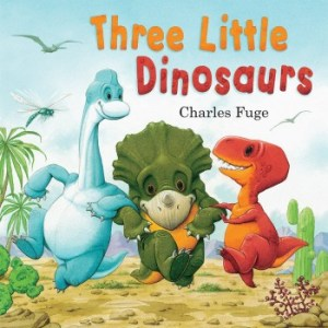 three little dinosaurs charles fuge