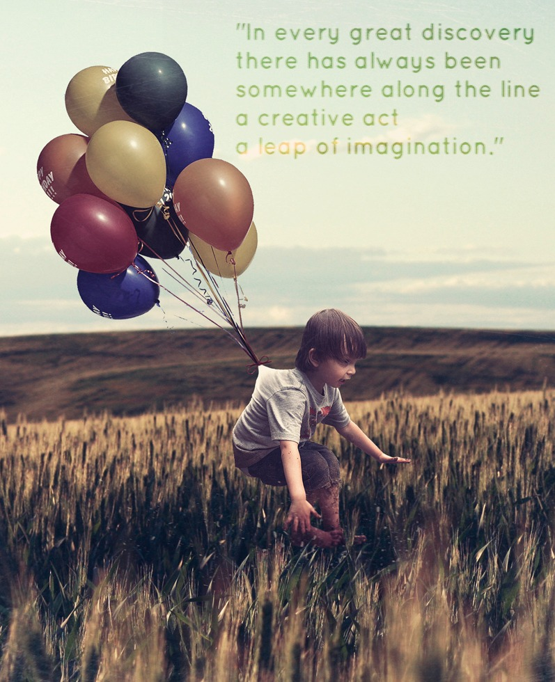 """In every great discovery there has always been somewhere along the line a creative act, a leap of imagination"""
