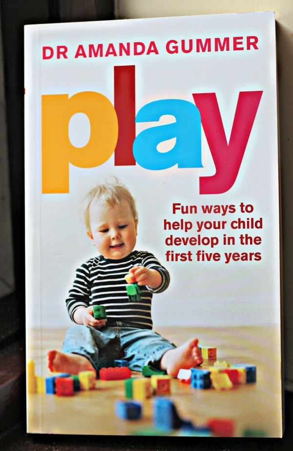 Play by dr Amanda Gummer. Fun ways to help your child develop in the first five years