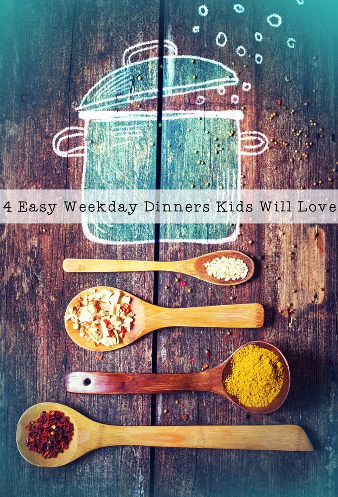 4 Easy Weekday Dinners Kids Will Love, simple and tasty ideas
