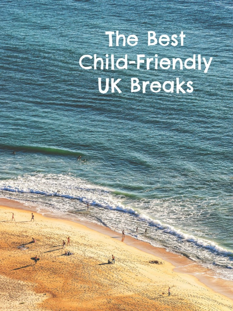The Best Child-Friendly UK Breaks