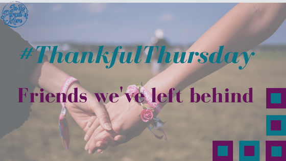 #ThankfulThursday - Friends we've left behind - In the pursuit of more
