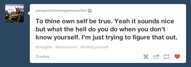 To thine own self be true, tagged from Tumblr