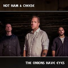 Hot Ham & Cheese – The Onions Have Eyes (2017)