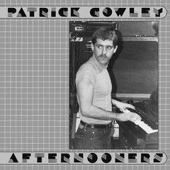 Patrick Cowley – Afternooners (2017)