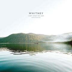 Whitney – Light Upon the Lake: Demo Recordings (2017)