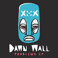 Dawn Wall – Problems EP (2017)