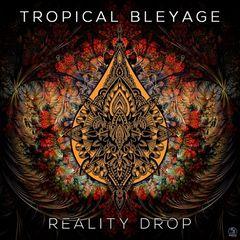 Tropical Bleyage – Reality Drop (2017)