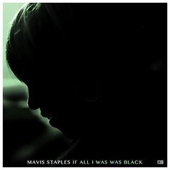 Mavis Staples – If All I Was Was Black (2017)