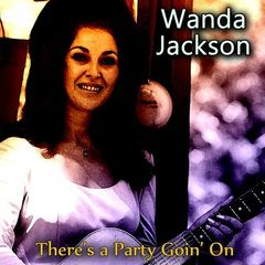 Wanda Jackson – There's a Party Goin' On (2017)