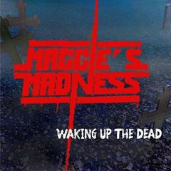 Maggie's Madness – Waking up the Dead (2017)