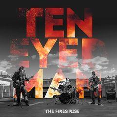 Ten Eyed Man – The Fires Rise (2018)