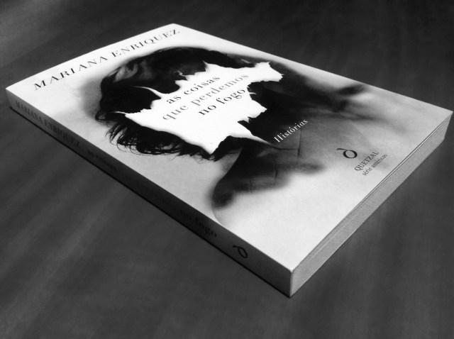 As Coisas Que Perdemos no Fogo - Mariana Enriquez (Quetzal, 2017)