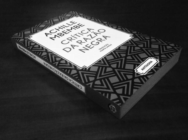 Crítica da Razão Negra - Achille Mbembe (Antígona, 2014 - 2ª ed, 2017)