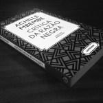 Crítica da Razão Negra – Achille Mbembe  (Antígona, 2014 – 2ª ed, 2017)