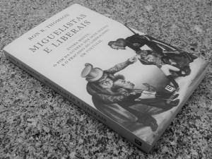 Recensão crítica do livro Miguelistas e Liberais, da autoria do escritor norte-americano Ron B. Thomson, com edição da Bertand Editora em 2019 | INTRO