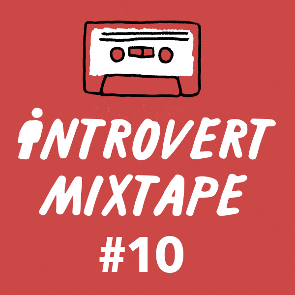 Introvert Mixtape #10