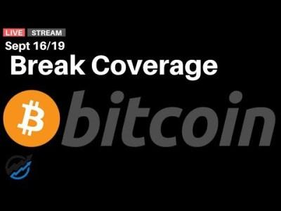 Bitcoin break coverage    Monday Sep 16/19