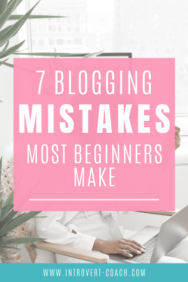 The 7 Blogging Mistakes Most Beginner Bloggers Make