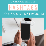 How to Choose the Best Hashtags to Use on Instagram