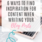 6 Ways to Find Inspiration for Content When Writing Your Blog Posts