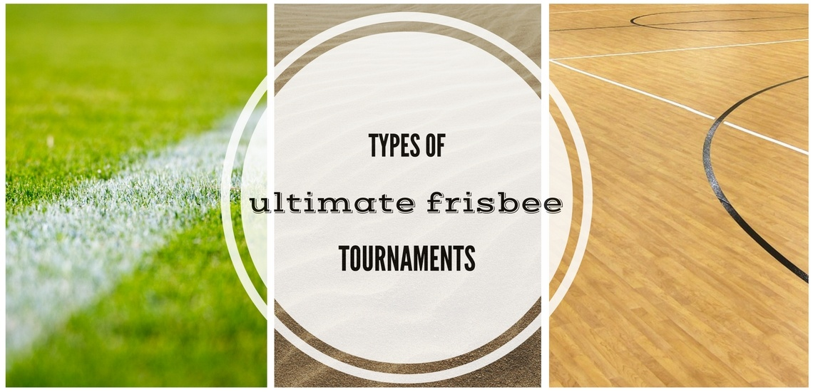 Types of Ultimate Frisbee Tournaments