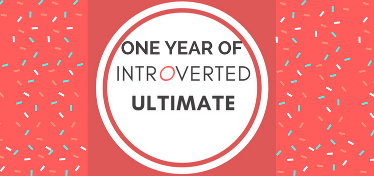 one year of introverted ultimate