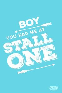 you had me at stall one