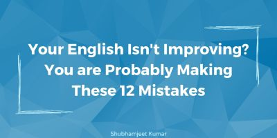 Your English Isn't Improving? You are Probably Making These 12 Mistakes