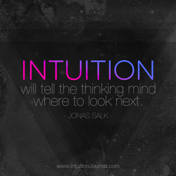 """""""Intuition will tell the thinking mind where to look next."""" - Jonas Salk"""