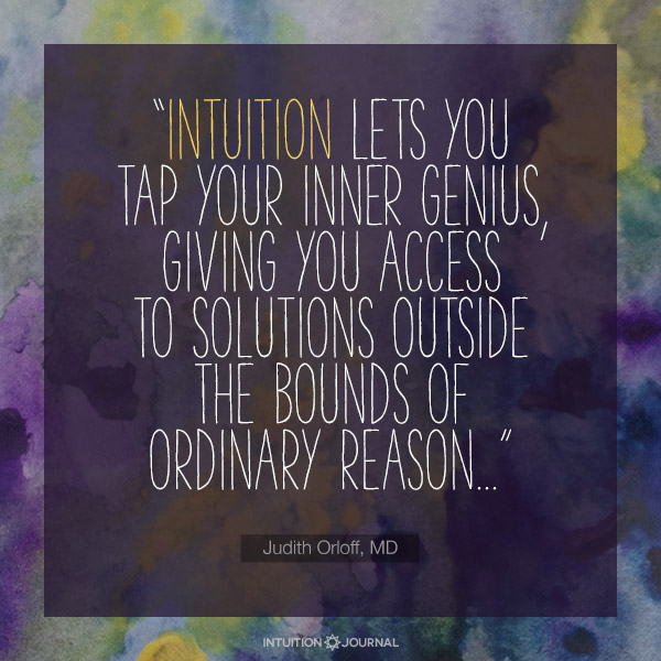 """""""Intuition lets you tap your inner genius..."""""""