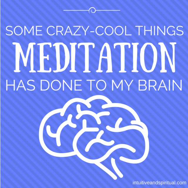 You'll Never Guess What Meditation Has Done to My Brain