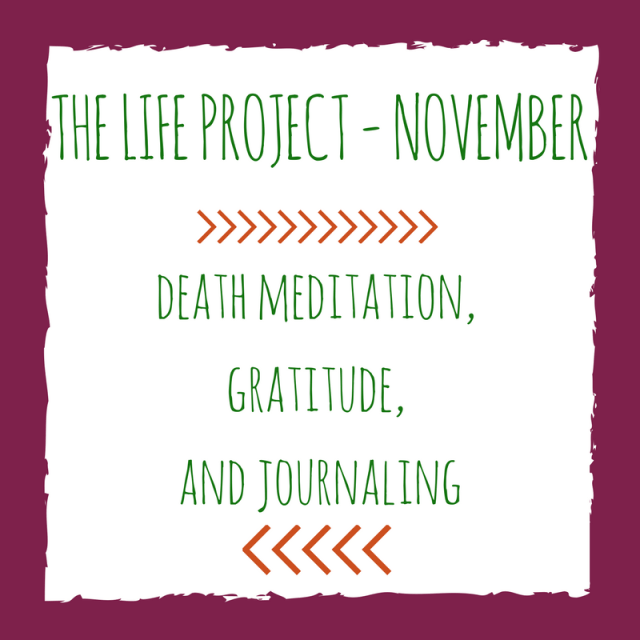 Death Meditation & Gratitude: November LIFE Project