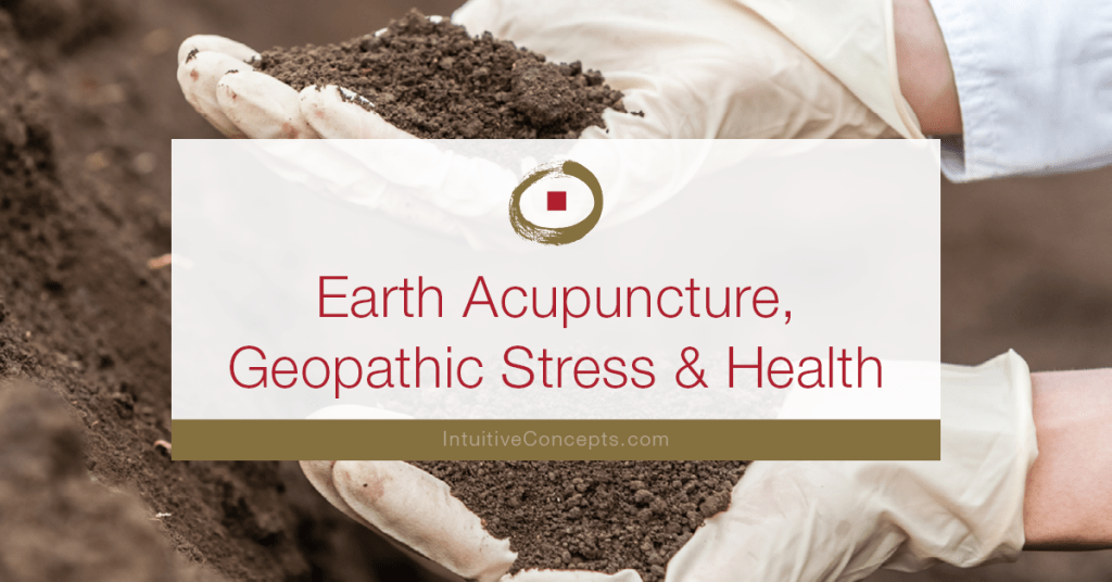 Earth- Acupuncture Geopathic Stress Health