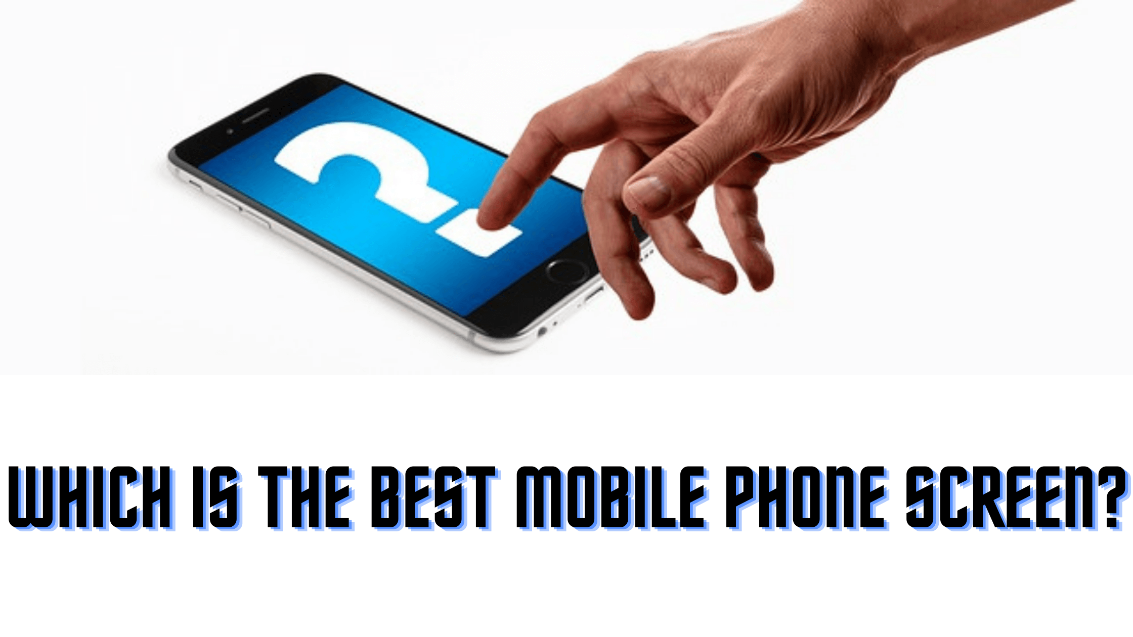 Which Is The Best Mobile Phone Screen