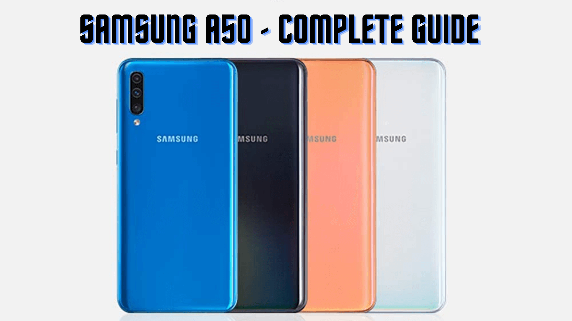 Samsung A50 - Complete Guide