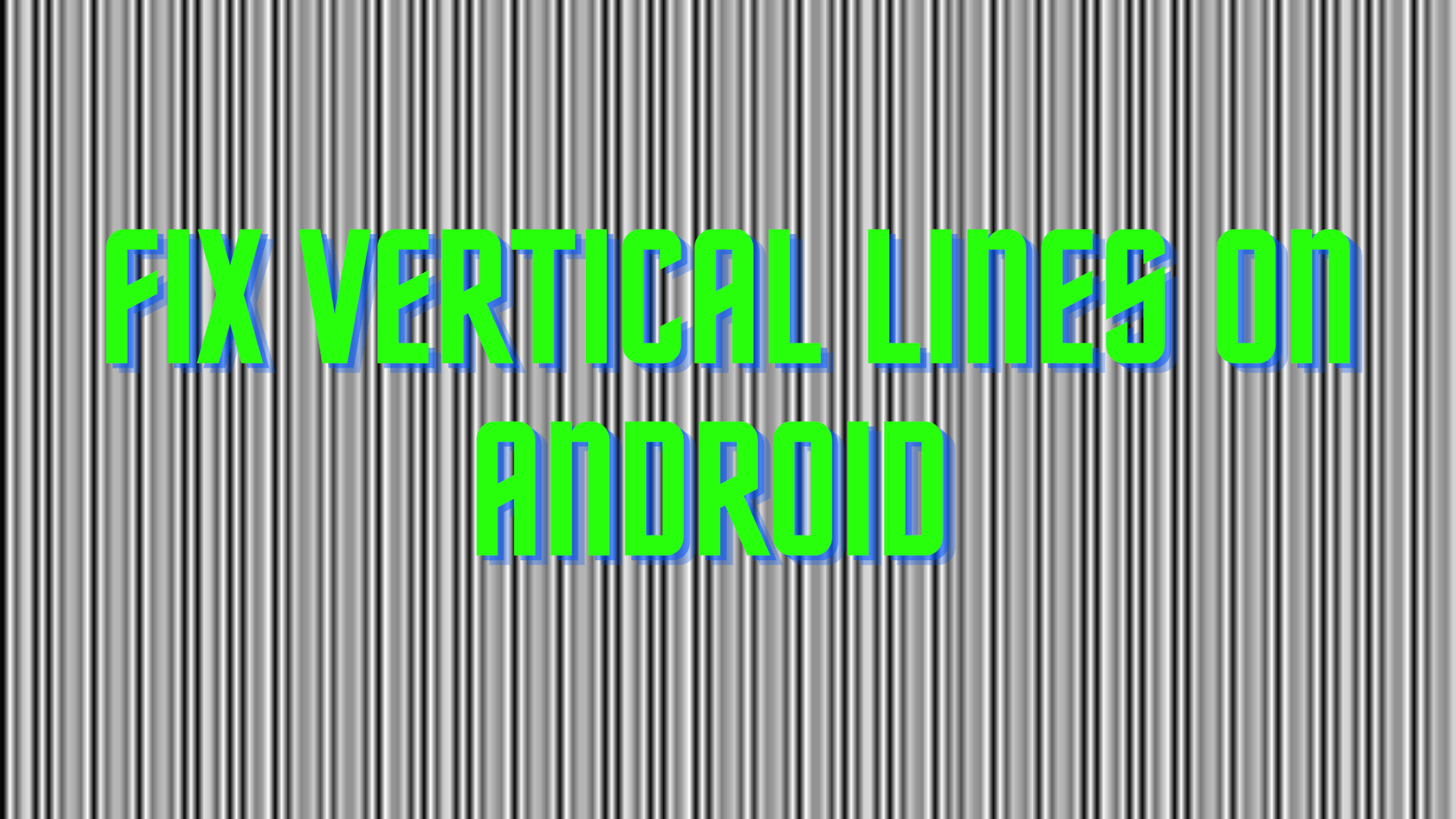 How To Fix Vertical Lines On Android