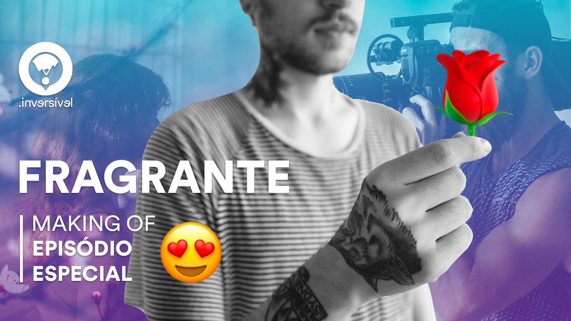 Fragrante – Making-of (Episódio Especial)