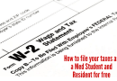 How to file your taxes as a Med Student and Resident for free