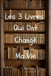 Read more about the article 3 Livres Qui Ont Changé Ma Vie.