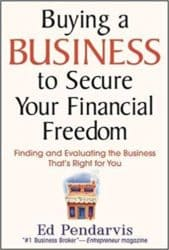 Buying a Business To Secure Your Financial Freedom Finding and Evaluating the Business That's Right For You by Ed Pendarvis