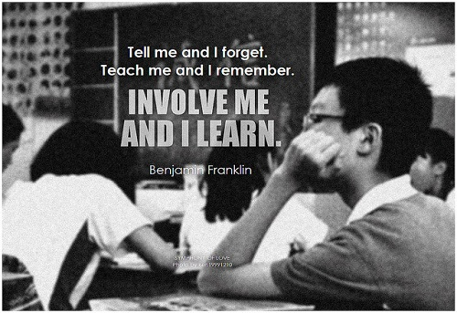 Image Credit: BK on Creative Commons 2.0 via Flickr -- Tell me and I forget. Teach me and I remember. Involve me and I learn. - Benjamin Franklin